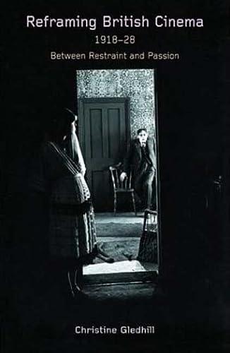 Reframing British Cinema, 1918-1928: Between Restraint and Passion (0851708897) by Christine Gledhill
