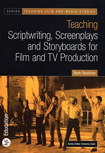 9780851709741: Teaching Scriptwriting, Screenplays and Storyboards for Film and TV Production (Teaching Film and Media Studies)