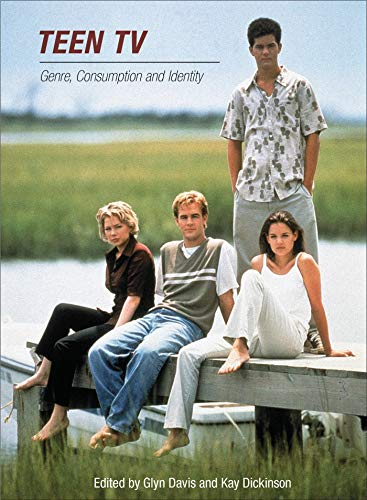 Teen TV: Genre, Consumption and Identity: Editor-Glyn Davis; Editor-Kay