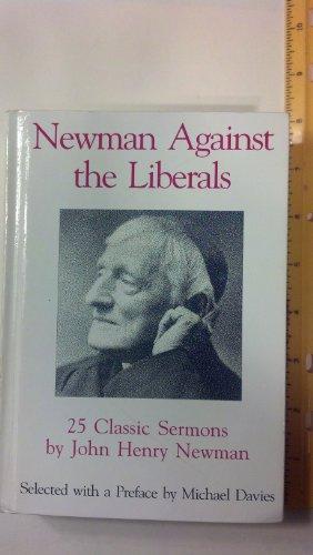 NEWMAN AGAINST THE LIBERALS: 25 CLASSIC SERMONS: NEWMAN, John Henry