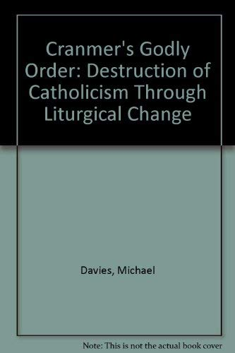9780851727714: Cranmer's Godly Order: Destruction of Catholicism Through Liturgical Change