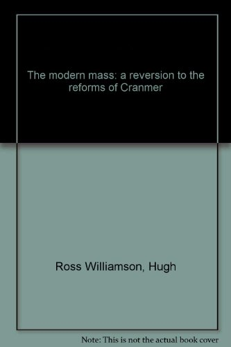 The modern mass: a reversion to the reforms of Cranmer (0851727840) by Ross Williamson, Hugh