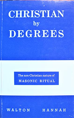 9780851728926: Christian by Degrees: Non-christian Nature of Masonic Ritual
