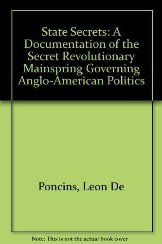 State Secrets: A Documentation of the Secret Revolutionary Mainspring Governing Anglo-American ...