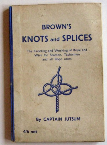 Knots, Bends, Splices; with tables of strengths: Jutsum, Captain