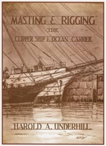 MASTING AND RIGGING THE CLIPPER SHIP AND: Underhill, Harold A.