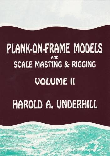 Plank-on-Frame Models and Scale Masting & Rigging, Vol. 2: Mastmaking and Rigging, Sailing ...