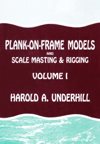 Plank-on-frame Models and Scale Masting and Rigging: Harold A. Underhill