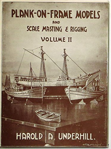 PLANK-ON-FRAME MODELS and Scale Masting and Rigging: Underhill, Harold A.