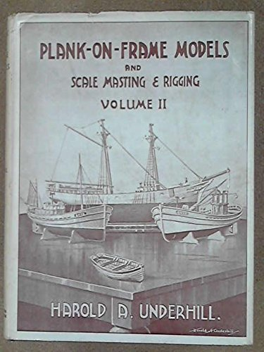 Plank on Frame Models and Scale Masting and Rigging, Vol. II: Underhill, Harold A.