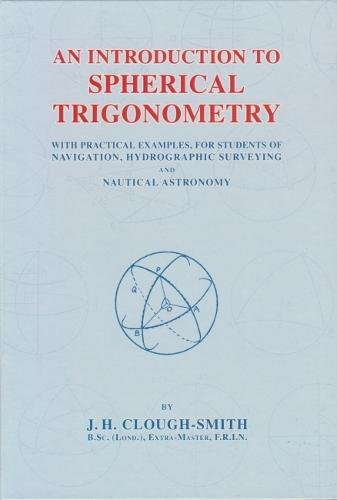 An Introduction to Spherical Trigonometry: Clough-Smith, J.H.