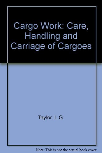 9780851744742: Cargo Work: The Care, Handling and Carriage of Cargoes Including the Management of Marine Cargo Transportation