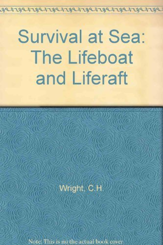 Survival at Sea: The Lifeboat and Liferaft: Wright, C.H.