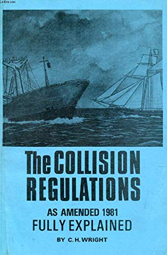 The Collision Regulations, 1981, Fully Explained (0851745660) by C. H. Wright