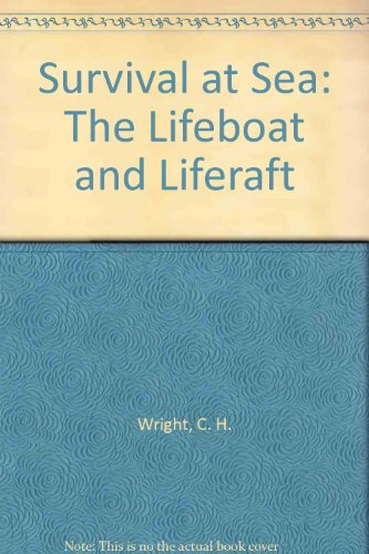 Survival at Sea: The Lifeboat and Liferaft (9780851746814) by C. H. Wright