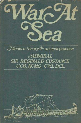 War at Sea: Modern Theory and Ancient Practice: Custance, Sir Reginald