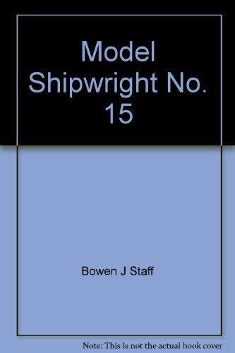 MODEL SHIPWRIGHT A Quarterly Journal of Ships: Bowen, John L