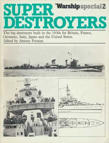 Super Destroyer: The Big Destroyers Built in the 1930s for Britain, France, Germany, Italy, Japan ...