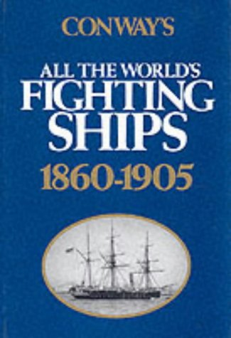 9780851771335: ALL THE WORLD'S FIGHTING SHIPS 1860: 1860-1905 (Conway's naval history after 1850)