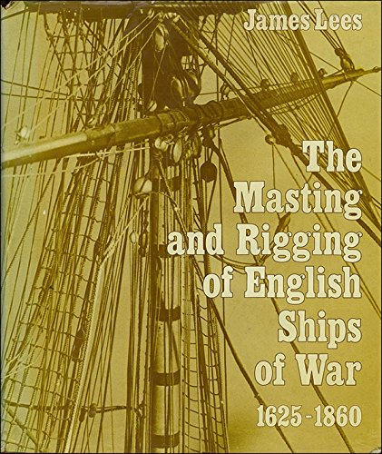 9780851771366: The masting and rigging of English ships of war, 1625-1860