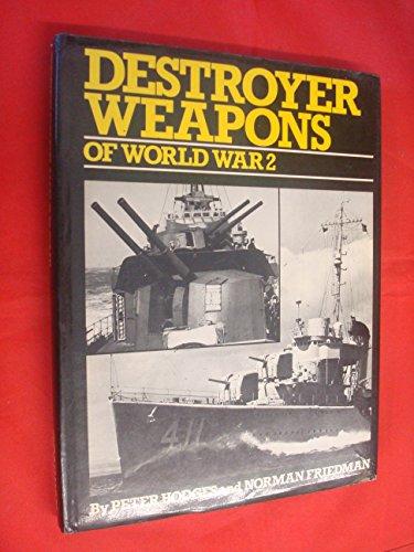 Destroyer Weapons of World War II: Hodges, Peter, Friedman, Norman