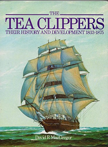9780851772561: The Tea Clippers. Their History and Development 1833-1875 CFOL 4-11 OVERSIZE