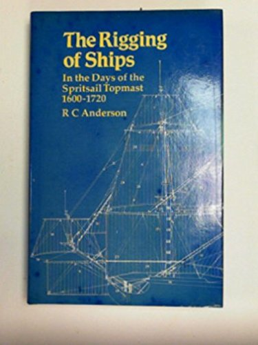 9780851772721: Rigging of Ships in the Days of the Spritsail Topmast, 1600-1720 by Anderson,...