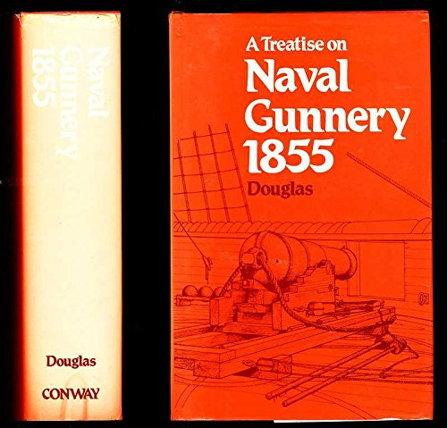A Treatise on Naval Gunnery, 1855.: Howard Douglas.