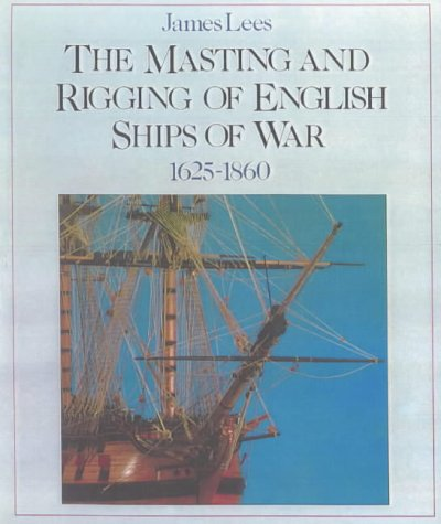 9780851772905: The Masting and Rigging of English Ships of War, 1625-1860 (Conway's History of Sail)