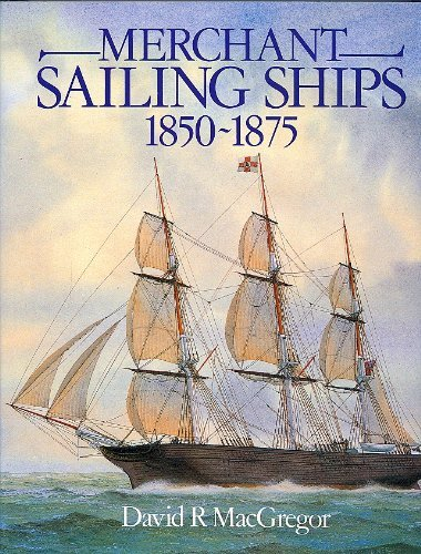 Merchant SAILING SHIPS 1850-1875 Heyday of Sail: MacGregor, David R.: