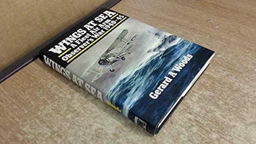 Wings at Sea: a Fleet Air Arm Observer's War 1940-45: WOODS, Gerard A.