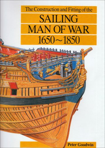 The Construction and Fitting of the Sailing Man of War 1650-1850 (Conway's History of Sail) (9780851773261) by Goodwin, Peter