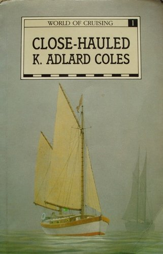 Close-Hauled, Being the Adventures of the Author & His Wife Cruising Alone in a 29-foot Ketch, am...