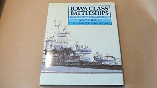 Iowa Class Battleships: Their Design, Weapoms and: Sumrall, Robert, Walkowiak,