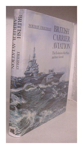 9780851774886: British Carrier Aviation: The Evolution of the Ships and their Aircraft