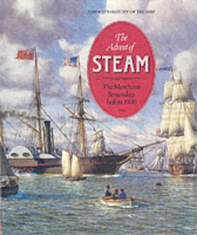 9780851775630: The Advent of Steam: Merchant Steamship Before 1900 (Conway's History of the Ship)