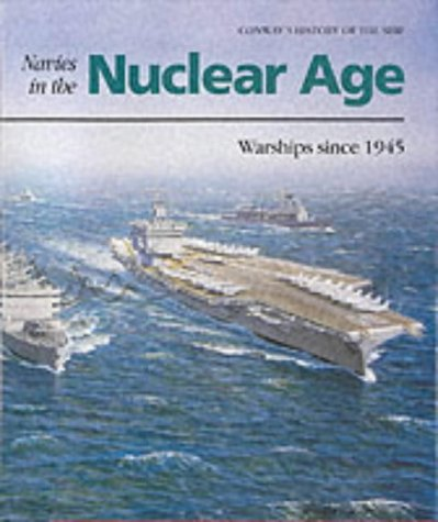 Navies in the Nuclear Age Warships Since 1945: Gardiner, Paul [ed]