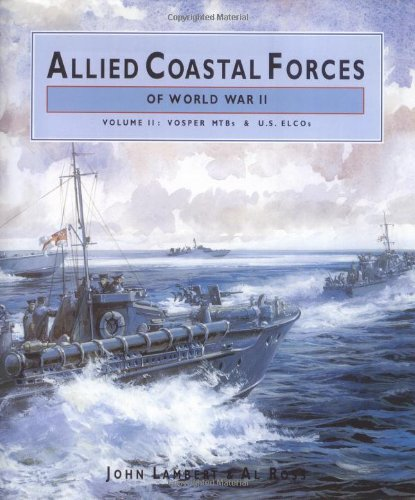 ALLIED COASTAL FORCES OF WWII: Volume 2 Vosper MTB the US ELCO designs. (Conway's naval ...
