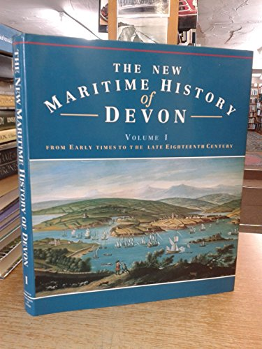 The New Maritime History of Devon: From Early Times to the Late Eighteenth Century v. 1: Michael ...