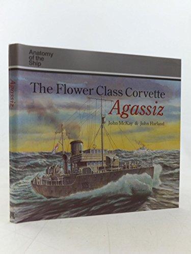 "9780851776149: The Flower Class Corvette ""Agassiz"" (Anatomy of the Ship)"