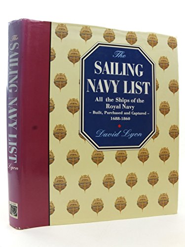 9780851776170: The Sailing Navy List: All the Ships of the Royal Navy - Built, Purchased and Captured, 1688-1855