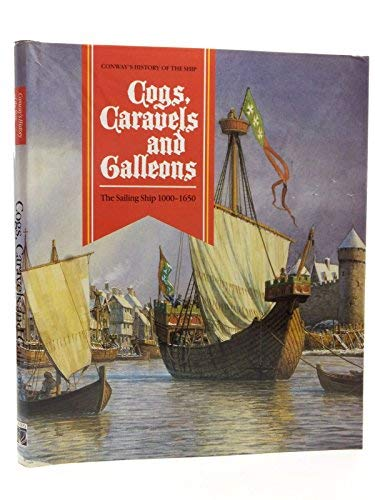 COGS, CARAVELS AND GALLEONS: THE SAILING SHIP 1000-1650 (CONWAY'S HISTORY OF THE SHIP SERIES): ...