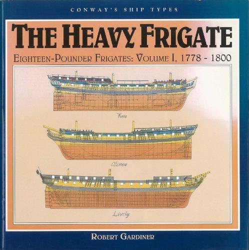 Heavy Frigate: 18-pounder Frigates: Volume I. 1778-1800.: Gardiner, Robert
