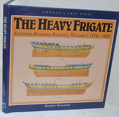 9780851776279: 001: The Heavy Frigate: Eighteen-Pounder Frigates, Vol. 1: 1778-1800 (Conway's Ship Types)