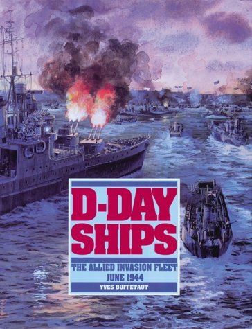 D-Day Ships: The Allied Invasion Fleet, June 1944 (Conway's Naval History After 1850)