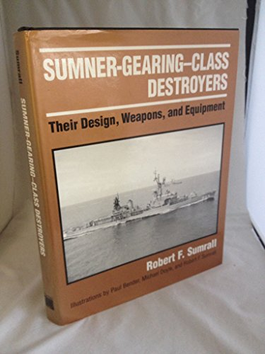 9780851776576: Sumner-Gearing-Class Destroyers: Their Design, Weapons, and Equipment