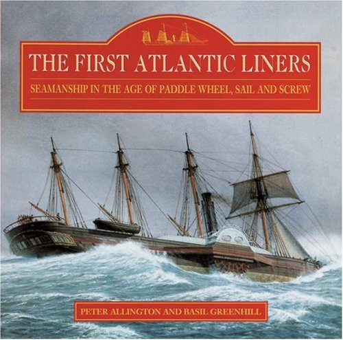 9780851776682: The First Atlantic Liners: Seamanship in the Age of Paddle Wheel, Sail and Screw