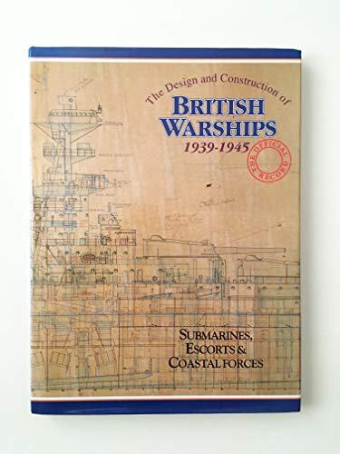 9780851776743: The Design and Construction of British Warships, 1939-45: The Official Record: Submarines, Escorts and Coastal Forces v. 2