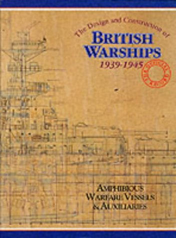 9780851776750: The Design and Construction of British Warships, 1939-45: Amphibious Warfare Vessels and Auxiliaries v. 3: The Official Record