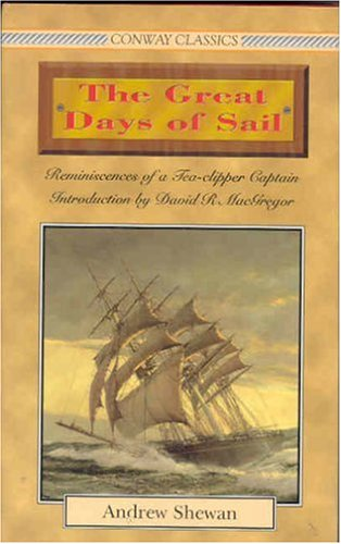 GREAT DAYS OF SAIL: Reminiscences of a Tea Clipper Captain (Conway Classics)